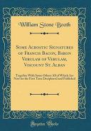 Some Acrostic Signatures of Francis Bacon  Baron Verulam of Verulam  Viscount St  Alban PDF