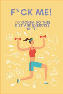 F ck Me  I m Gonna Do This Diet and Exercise Shit PDF