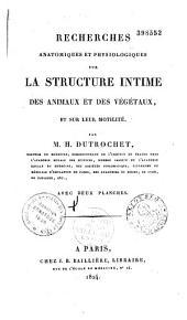 Recherches anatomiques et physiologiques sur la structure intime des animaux et des végétaux, et sur leur motilité