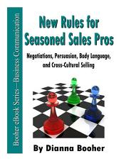 The New Rules for Seasoned Sales Pros: Negotiations, Persuasion, Body Language, and Cross-Cultural Selling