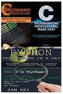 Python Programming in a Day and C Programming Success in a Day and C Programming Professional Made Easy