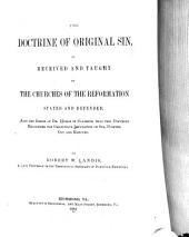 The Doctrine of Original Sin: As Received and Taught by the Churches of the Reformation, Stated and Defended, and the Error of Dr. Hodge in Claiming that this Doctrine Recognizes the Gratuitous Imputation of Sin, Pointed Out and Refuted