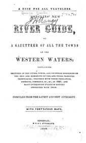 Conclin's New River Guide, Or A Gazetteer of All the Towns on the Western Waters: Containing Sketches of the Cities, Towns, and Countries Bordering on the Ohio and Mississippi Rivers, and Their Principal Tributaries ... with Their Population ... Commerce, &c., &c., in 1848 ...
