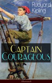 Captain Courageous (Illustrated): Adventure Novel from one of the most popular writers in England, known for The Jungle Book, Just So Stories, Kim, Stalky & Co, Plain Tales from the Hills, Soldier's Three, The Light That Failed