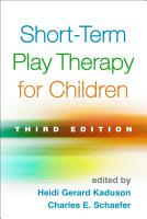 Short Term Play Therapy for Children  Third Edition PDF