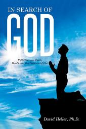 In Search of God: Reflections on Faith, Doubt and the Presence of God