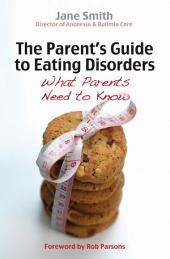 The Parent's Guide to Eating Disorders: What every parent needs to know