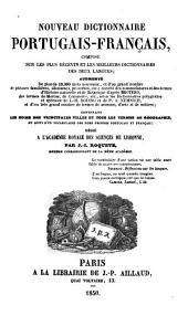 Nouveau dictionnaire portugais-français: composé sur les plus récents et les meilleurs dictionnaires des deux langues : augmenté de plus de 10.000 mots nouveaux et d'un grand nombre de phrases familidères, idiotismes, proverbes etc. ...