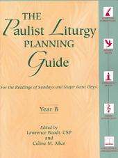 The Paulist Liturgy Planning Guide: For the Readings of Sundays and Major Feast Days, Year B