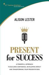 STTS: Present for Success: A powerful approach to building confidence, developing impact and transforming your presentation