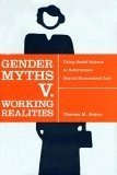 Gender Myths v. Working Realities: Using Social Science to Reformulate Sexual Harassment Law