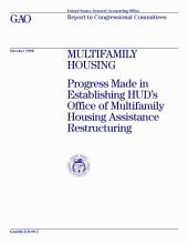Multifamily housing progress made in establishing HUD's Office of Multifamily Housing Assistance Restructuring : report to congressional committees