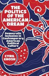 The Politics of the American Dream: Democratic Inclusion in Contemporary American Political Culture