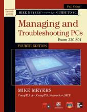 Mike Meyers' CompTIA A+ Guide to 801 Managing and Troubleshooting PCs, Fourth Edition (Exam 220-801): Edition 4