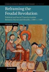 Reframing the Feudal Revolution: Political and Social Transformation between Marne and Moselle, c.800–c.1100