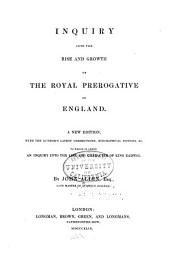 Inquiry Into the Rise and Growth of the Royal Prerogative in England: A New Ed., with ... Biographical Notices, Etc. To which is Added an Inquiry Into the Life and Character of King Eadwig