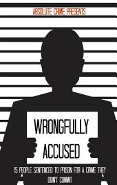 Wrongfully Accused: 15 People Sentenced to Prison for a Crime They Didn't Commit
