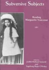 Subversive Subjects: Reading Marguerite Yourcenar