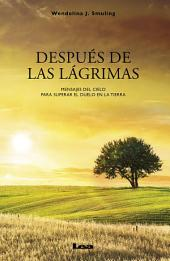 Después de las lágrimas: Mensajes del Cielo para superar el duelo en la Tierra
