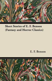 Short Stories of E  F  Benson  Fantasy and Horror Classics  Book