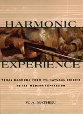 Harmonic Experience: Tonal Harmony from Its Natural Origins to Its Modern Expression, Edition 2