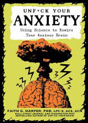 Unfuck Your Anxiety  Using Science to Rewire Your Anxious Brain PDF