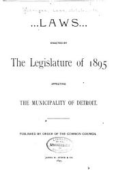 Laws Enacted by the Legislature of ... Affecting the Municipality of Detroit