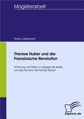 Therese Huber und die Französische Revolution: Erfahrung und Fiktion im Spiegel der Briefe und des Romans 'Die Familie Seldorf'