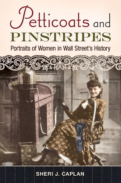 Petticoats And Pinstripes Portraits Of Women In Wall Streets History