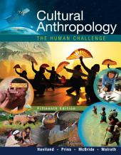 Cultural Anthropology: The Human Challenge: Edition 15