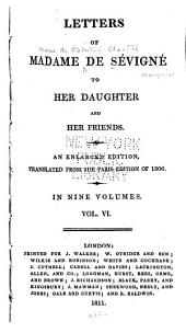 Letters of Madame de Sévigné to Her Daughter and Her Friends: Volume 6