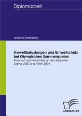 Umweltbelastungen und Umweltschutz bei Olympischen Sommerspielen: Anspruch und Wirklichkeit an den Beispielen Sydney 2000 und Athen 2004