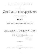 Zone Catalogue of 4050 Stars for the Epoch 1885: Observed with the Three-inch Transit of the Cincinnati Observatory