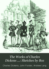 The Works of Charles Dickens ...: Sketches by Boz