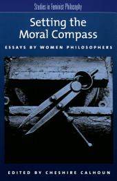 Setting the Moral Compass: Essays by Women Philosophers