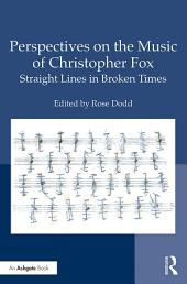 Perspectives on the Music of Christopher Fox: Straight Lines in Broken Times