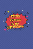 Roller Skating Is My Superpower