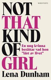 """Not That Kind of Girl: En ung kvinna berättar vad hon """"lärt av livet"""""""
