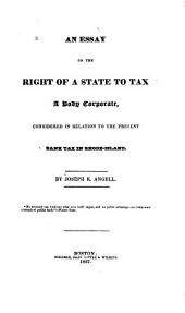 An Essay on the Right of a State to Tax a Body Corporate: Considered in Relation to the Present Bank Tax in Rhode-Island