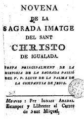 Novena de la sagrada imatge del Sant Christo de Igualada: treta principalment de la historia de la sagrada passió del V.P. Lluis de la Palma...