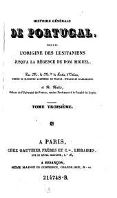 Histoire générale de Portugal, depuis l'origine des Lusitaniens jusqu'à la régence de Don Miguel: Volume 3