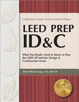 Leed Prep ID C  What You Really Need to Know to Pass the Leed AP Interior Design   Construction Exam PDF