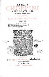 Renati Choppini Andegaui I.C. ... De priuilegiis rusticorum: lib. 3. ..