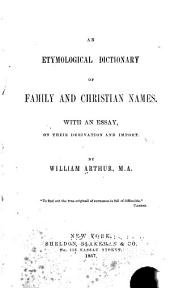 An Etymological Dictionary of Family and Christian Names: With an Essay on Their Derivation and Import