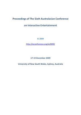 IE2009  Proceedings of the 6th Australasian Conference on Interactive Entertainment