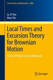 Local Times and Excursion Theory for Brownian Motion: A Tale of Wiener and Itô Measures