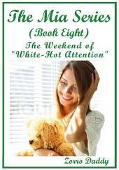 "The Mia Series: Book Eight: The Weekend of ""White-Hot Attention"""