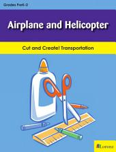Airplane and Helicopter: Cut and Create! Transportation