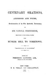 Centenary Orations, Addresses and Poems: Commemorative of the One Hundredth Anniversary of Our National Independence, Delivered in the Several States, from Bunker Hill to Yorktown ...