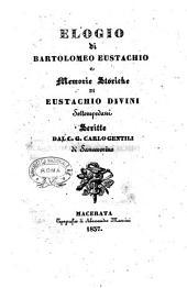 Elogio di Bartolomeo Eustachio, e, Memorie storiche di Eustachio Divini Settempedani scritte dal C.G. Carlo Gentili di Sanseverino